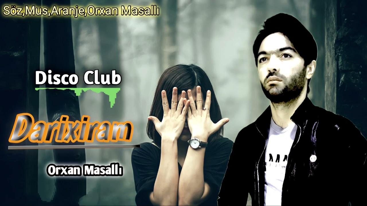 Orxan Masalli Darixiram 2021 Yeni (Disco Club) Super Mahni
