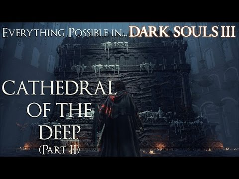 Dark Souls 3 Walkthrough - Everything possible in... Cathedral of the Deep (Part 2)