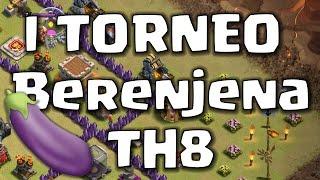 I Torneo Berenjena TH8 | Clash of Clans