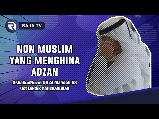 AsbabunNuzul QS Al Ma'idah 58 - Non Muslim yang Mengolok-olok Adzan - Ust Dikdik