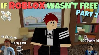 If ROBLOX Wasn't Free - PART 2