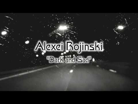 Alexei Rojinski - Dark and Sad (full album)