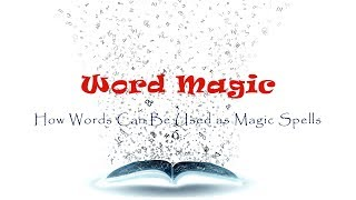 Word Magic - How Words can be Used as Magic Spells (Updated Version)