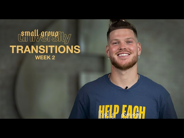Small Group University - Transitions - Week 2