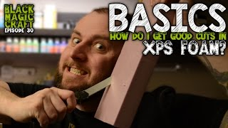 Basics: How to gęt good, clean, straight cuts in XPS Foam (Black Magic Craft Episode 030)