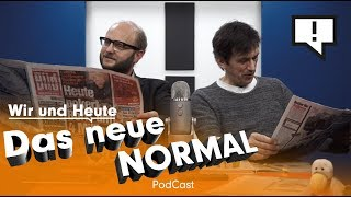 Wir und Heute – Das neue Normal