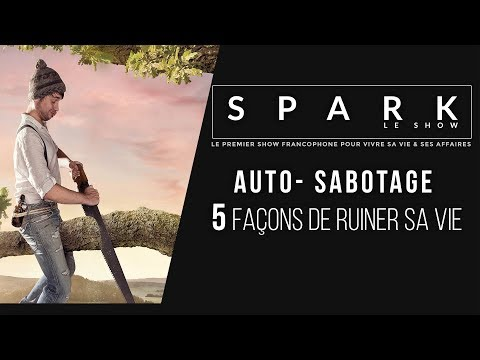 Auto-Sabotage : 5 façons de ruiner sa vie I SPARK LE SHOW
