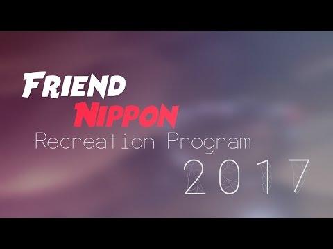 BEST EVENT EVER! (FRIEND NIPPON RECREATION PROGRAM 2017)