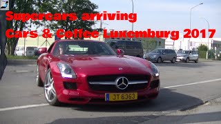 Cars & Coffee Luxembourg 07/2017 - Supercars Arriving!!!