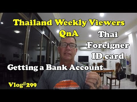 Thailand viewers weekly QnA (Open a bank Account/Thai foreigner ID card)