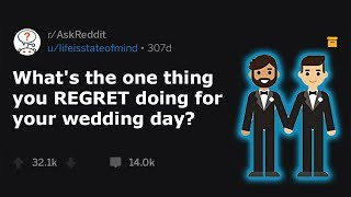 People Share What They Regret Doing At Their Wedding (r/AskReddit)