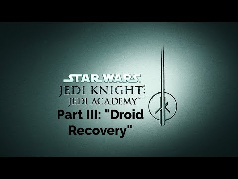 Star Wars Jedi Knight: Jedi Academy Droid Recovery Mission Walkthrough  