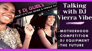 2 FEMALE DJs TALK DJ LIFE - Motherhood, DJ Equipment, and the Future -TALKING with DJ Vierra VIBE