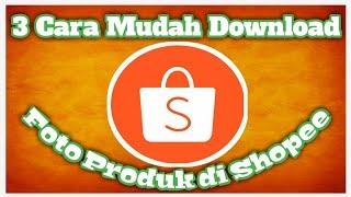 Gambar cover 3 Cara Mudah Menyimpan Gambar Foto Produk Shopee Ke PC atau Hp