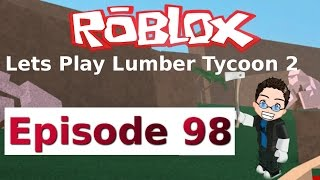 Roblox - Lets Play Lumber Tycoon 2 - Ep 98