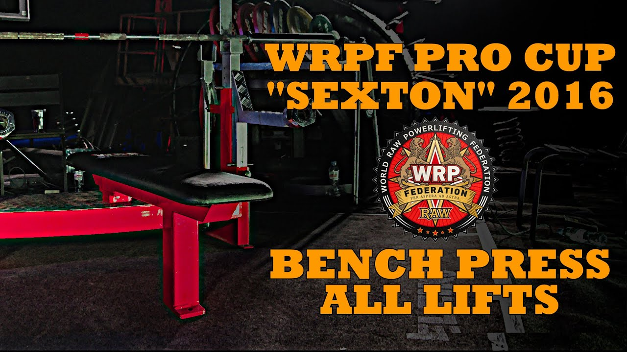 "WRPF PRO CUP ""SEXTON"" 2016 / BENCH PRESS / ALL LIFTS"