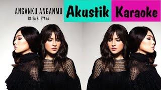 Raisa & Isyana Sarasvati - Anganku Anganmu [Akustik Karaoke]