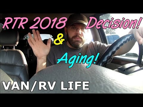RTR 2018 Decision! and Aging! (VAN/RV LIFE)