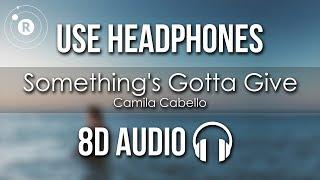 Camila Cabello - Something's Gotta Give (8D AUDIO)