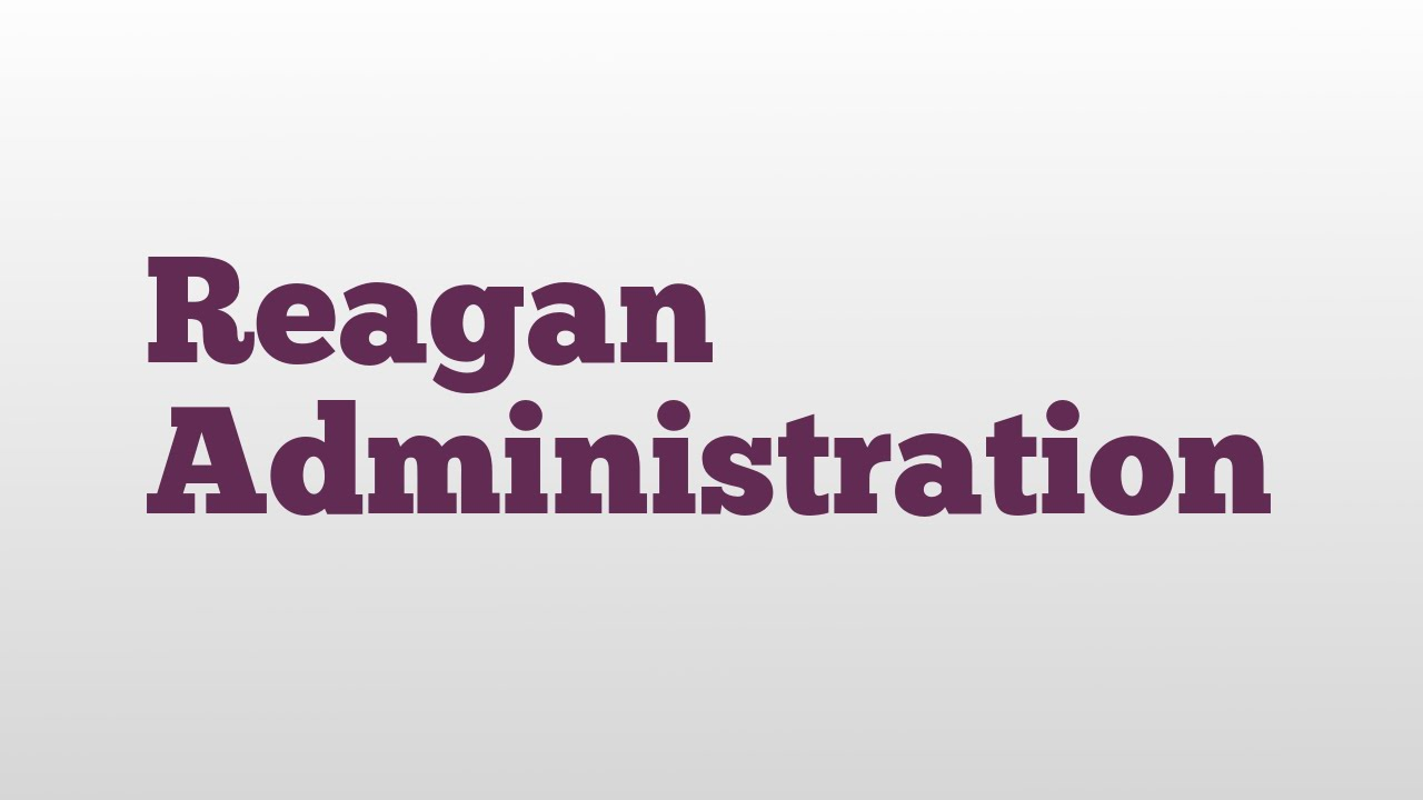 Reagan Administration meaning and pronunciation - YouTube