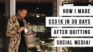 How I Made $331k In 30 Days After QUITTING Social Media...