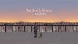 Alexander Wren - The Good In Goodbye (lyric)