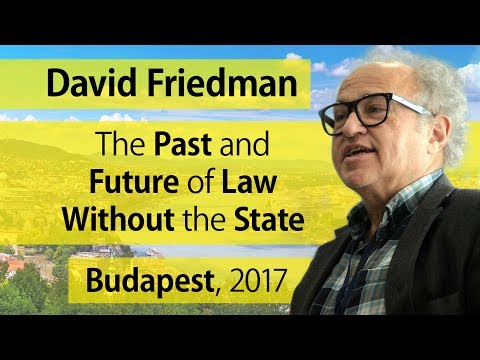 The Past and Future of Law Without the State – David D. Friedman, 2017-06-07, Budapest