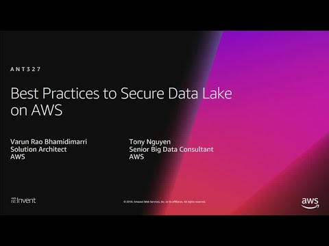 AWS Re:Invent 2018: Best Practices To Secure Data Lake On AWS (ANT327)