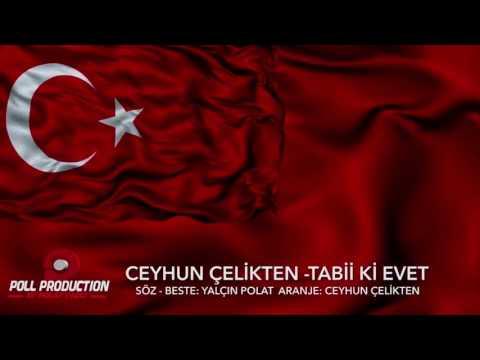 REFERANDUM ŞARKISI-TABİİ Kİ EVET!-Ceyhun Çelikten 2017