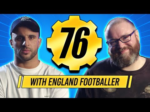 FALLOUT 76 with an ENGLAND FOOTBALLER