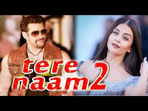 TERE NAAM 2 - SALMAN KHAN - AISHWORYA RAI  MOVIE 2018 BY SANJAY LILA
