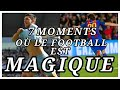 7 MOMENTS OÙ LE FOOTBALL EST MAGIQUE
