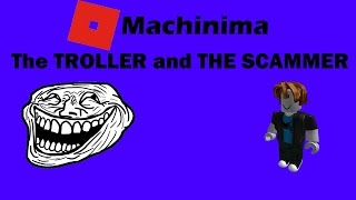 The Troller and The Scammer (a ROBLOX Machinima)