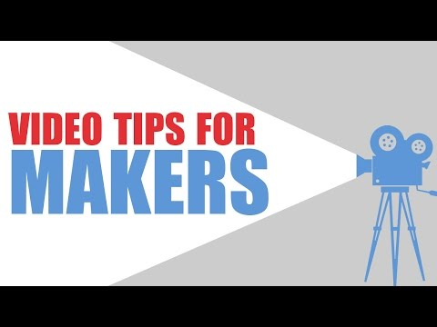 VIDEO TIPS FOR MAKERS: How to Start Making Videos