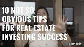 10 Not-So-Obvious Tips For Real Estate Investing Success
