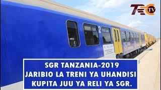 SGR TANZANIA 2019 -JARIBIO LA TRENI YA UHANDISI KUPITA JUU YA RELI YA SGR