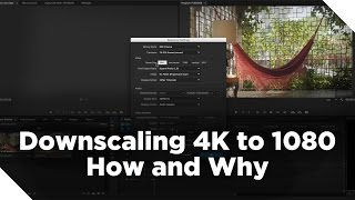 How to Downscaling 4K to 1080 in FCPX and PP