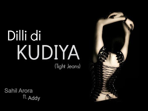 Dilli Di Kudiya (Tight Jeans) - Sahil Arora (Hillz) ft. Addy | Official Song