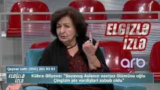 Kübra Əliyeva Səyavuş Aslanın oğlu haqqında: Ölümü haqqdır - Elgizlə İzlə