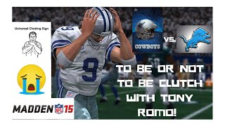 TO BE OR NOT TO BE CLUTCH WITH TONY ROMO! Madden 15 Online Gameplay Cowboys vs. Lions