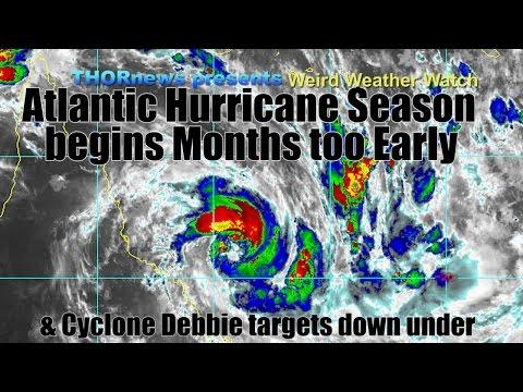 Atlantic Hurricane Season begins Months Early! & Cyclone Debbie targets Australia