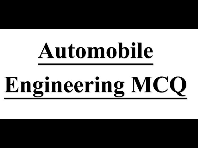 Mechanical Engineering Mcq On Automobile Engineering Based On Past Exam