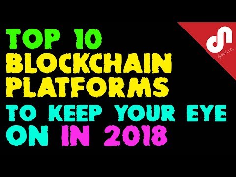 Top 10 Blockchain Platforms To Keep Your Eye On In 2018 | Top 10 Crypto Videos | Best Picks 🚀