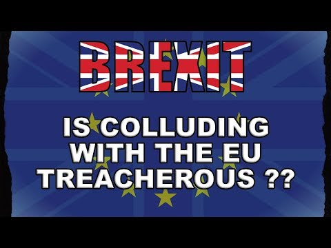 Colluding with the EU - is it Brexit Treachery?