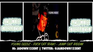 Download Young Deedz - F*ck Off (Raw) - Audio - Jump Out Riddim - 2014 MP3 song and Music Video