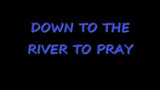 Down To The River To Pray Lyrics