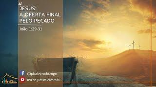 Culto Vespertino 04/04/2021 Rev. Alessandro Capelari - Jesus: A oferta final pelo pecado