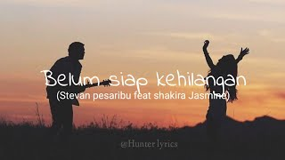 Stevan Pasaribu feat Shakira Jasmine - belum siap kehilangan