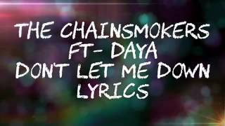 The Chainsmokers Ft Daya Don't Let Me Down Lyrics