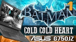 ASUS G750 Series: Batman Cold, Cold Heart Ep.1